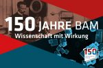 150 Years BAM – Science with Impact